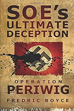 SOE's Ultimate Deception: Operation Periwig 9780750940283