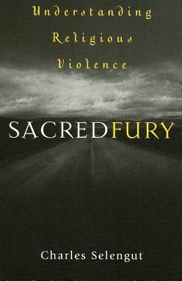 Sacred Fury: Understanding Religious Violence 9780759103610