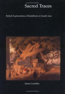 Sacred Traces: British Exploration of Buddhism in South Asia