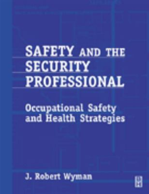 Safety and the Security Professional: A Guide to Occupational Safety and Health Strategies 9780750672566