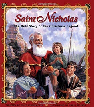 Saint Nicholas: The Real Story of the Christmas Legend 9780758613417