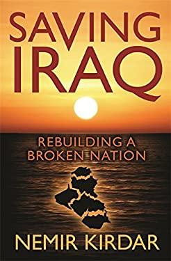 Saving Iraq: Rebuilding a Broken Nation 9780753827048