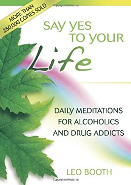 Say Yes to Your Life: Daily Meditations for Alcoholics and Addicts 9780757307645