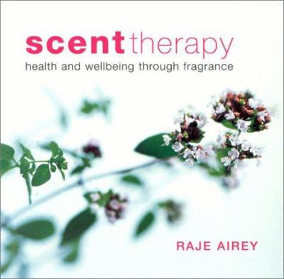 Scent Therapy: Health and Wellbeing Through Fragrance 9780754808213
