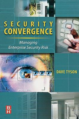 Security Convergence: Managing Enterprise Security Risk 9780750684255