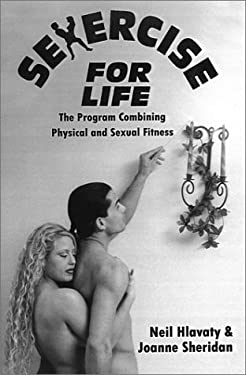 Sexercise for Life: The Program Combining Physical and Sexual Fitness 9780759645264