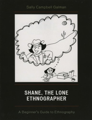 Shane, the Lone Ethnographer: A Beginner's Guide to Ethnography 9780759103443