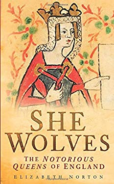 She Wolves: The Notorious Queens of Medieval England 9780750947367