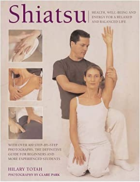 Shiatsu: Unlock and Rebalance the Body's Vital Energy for Health and Well-Being 9780754814948