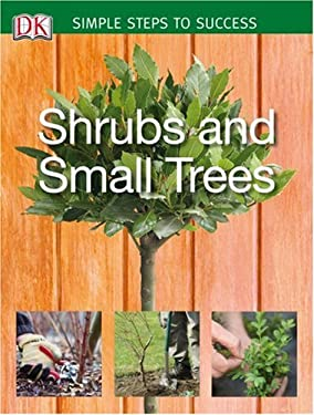 Shrubs and Small Trees: Simple Steps to Success 9780756633448