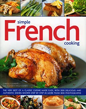 Simple French Cooking: The Very Best of a Classic Cuisine Made Easy, with 200 Delicious and Authentic Dishes Shown Step by Step in More Than 9780754816621