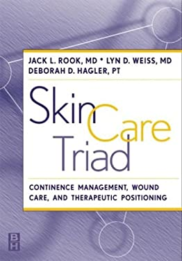 Skin Care Triad: Therapeutic Positioning, Continence Management, and Wound Care 9780750670357