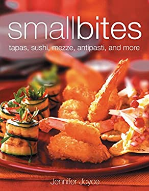 Small Bites: Tapas, Sushi, Mezze, Antipasti, and Other Finger Foods 9780756613471