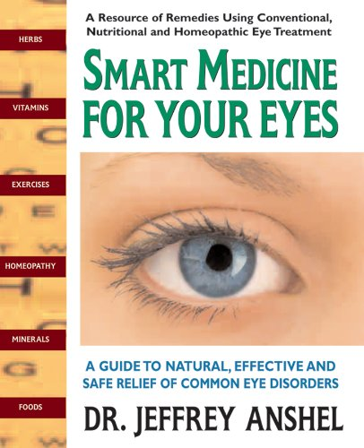 Smart Medicine for Your Eyes: A Guide to Natural, Effective and Safe Relief of Common Eye Disorders 9780757003011