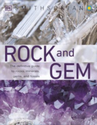 Smithsonian Rock and Gem: The Definitive Guide to Rocks, Minerals, Gems, and Fossils