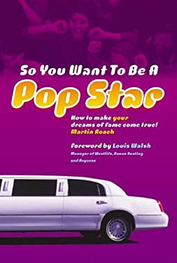 So You Want to Be a Pop Star: How to Make Your Dreams of Fame Come True 9780753507698