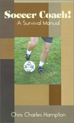 Soccer Coach!: A Survival Manual 9780759626379