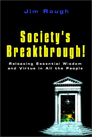 Society's Breakthrough!: Releasing Essential Wisdom and Virtue in All the People 9780759691681