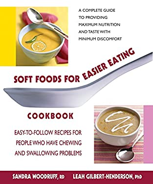 Soft Foods for Easier Eating Cookbook: Easy-To-Follow Recipes for People Who Have Chewing and Swallowing Problems 9780757002908