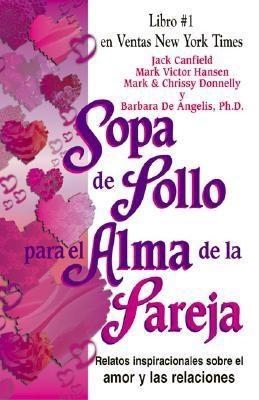 Sopa de Pollo Para El Alma de La Pareja: Relatos Inspirecionales Sobre El Amor y Las Relaciones 9780757301339