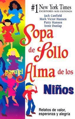 Sopa de Pollo Para el Alma de los Ninos: Relatos de Valor, Esperanza y Alegria 9780757301667