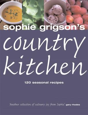 Sophie Grigson's Country Kitchen: 120 Seasonal Recipes 9780755310555