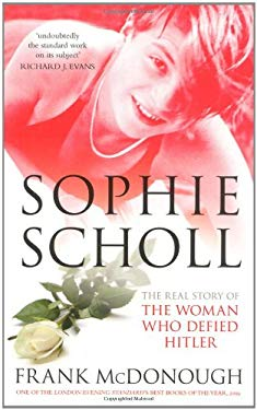 Sophie Scholl: The Real Story of the Woman Who Defied Hitler 9780752455112