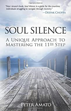 Soul Silence: A Unique Approach to Mastering the 11th Step 9780757315305