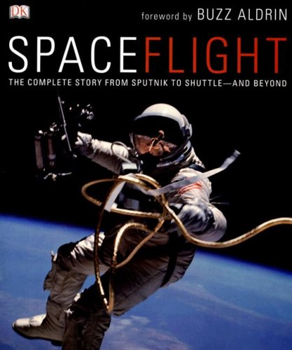 SpaceFlight: The Complete Story from Sputnik to Shuttle--And Beyond 9780756628581