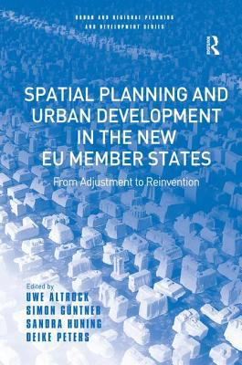 Spatial Planning and Urban Development in the New Eu Member States: From Adjustment to Reinvention