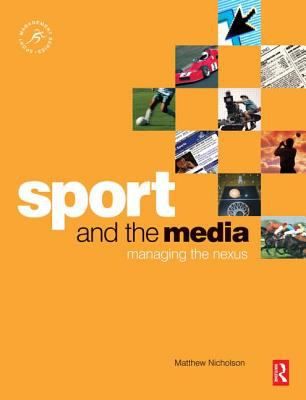 Sport and the Media: Managing the Nexus 9780750681094