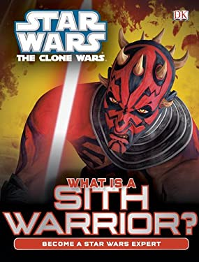 Star Wars: The Clone Wars: What Is a Sith Warrior? 9780756697945