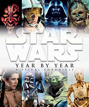 Star Wars Year by Year: A Visual Chronicle 9780756657642