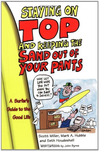 Staying on Top and Keeping the Sand Out of Your Pants: A Surfer's Guide to the Good Life 9780757300332