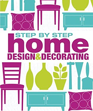 Step-By-Step Home Design and Decorating 9780756689766
