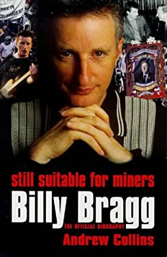 Still Suitable for Miners: Billy Bragg: The Official Biography 9780753502327
