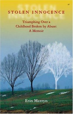 Stolen Innocence: Triumphing Over a Childhood Broken by Abuse: A Memoir 9780757302824