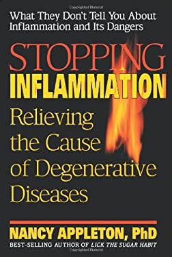Stopping Inflammation: Relieving the Cause of Degenerative Diseases 9780757001482