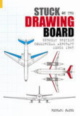Stuck on the Drawing Board: Unbuilt British Commercial Aircraft Since 1945