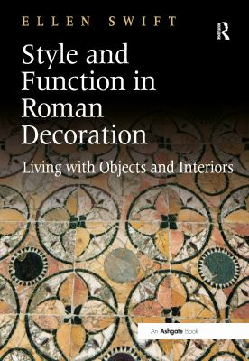 Style and Function in Roman Decoration: Living with Objects and Interiors 9780754665632