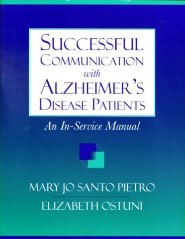 Successful Communication with Alzheimer's Disease Patients: An In-Service Manual 9780750695640