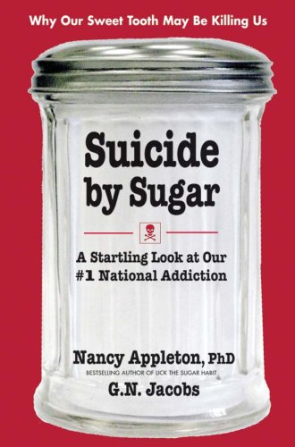 Suicide by Sugar: A Startling Look at Our #1 National Addiction 9780757003066