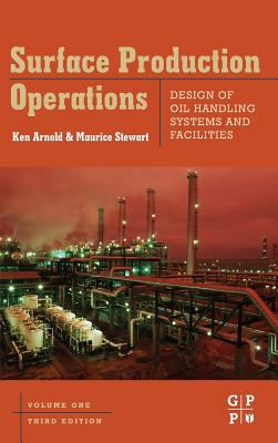 Surface Production Operations: Design of Oil Handling Systems and Facilities 9780750678537