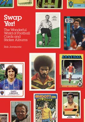 Swap Yer!: The Wonderful World of Football Cards and Sticker Albums 9780752873121
