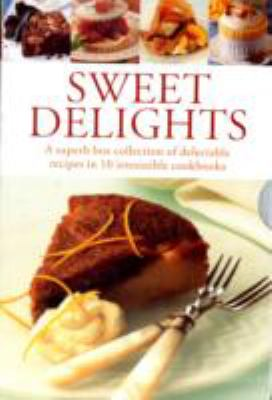 Sweet Delights: A Superb Box Collection of Delectable Recipes in 10 Irresistible Cookbooks 9780754820192