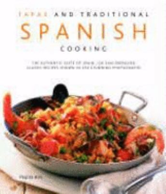 Tapas and Traditional Spanish Cooking: The Authentic Taste of Spain: 150 Sun-Drenched Classic Recipes Shown in 230 Stunning Photographs 9780754817970