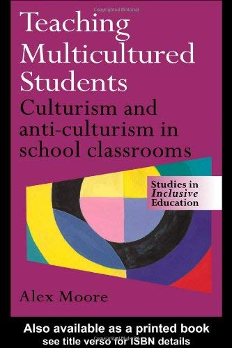 Teaching Multicultured Students: Culturalism and Anti-Culturalism in the School Classroom 9780750708258