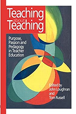 Teaching about Teaching: Purpose, Passion and Pedagogy in Teacher Education 9780750706223