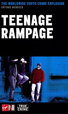 Teenage Rampage: The Worldwide Youth Crime Phenomenon 9780753507155