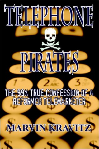 Telephone Pirates: The 99% True Confession of a Reformed Telemarketer 9780759699533